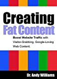 Creating Fat Content: Write better web content.  Boost Website Traffic with Visitor-Grabbing, Google-Loving Web Content (English Edition)