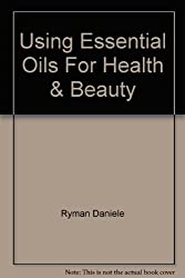Using Essential Oils for health and Beauty