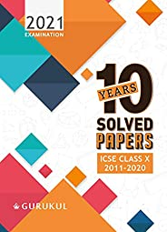10 Years Solved Papers: ICSE Class 10 for 2021 Examination