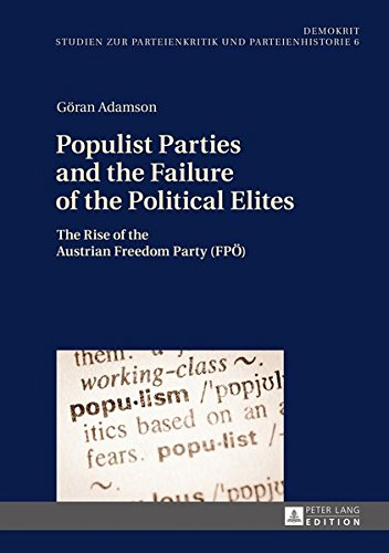 Populist Parties and the Failure of the Political Elites: The Rise of the Austrian Freedom Party (FPÖ) (DemOkrit / Studien zur Parteienkritik und Parteienhistorie, Band 6)