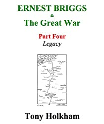 Ernest Briggs & The Great War : Part Four : Legacy (English Edition)