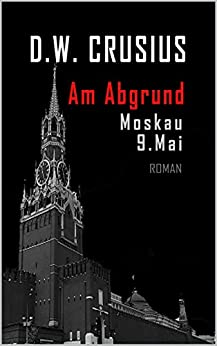 Am Abgrund: Moskau 9. Mai (German Edition) by [Crusius, D.W.]