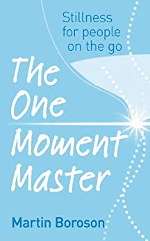 The One Moment Master: Stillness for people on the go by [Boroson, Martin]