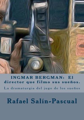 INGMAR BERGMAN:  El director que filmo sus suenos.: La dramaturgia del jugo de los sueños