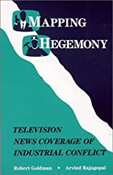 Mapping Hegemony: Television News and Industrial Conflict by Robert Goldman (1991-01-01)