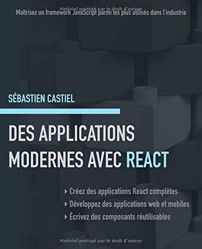 Des applications modernes avec React: Maîtrisez un framework JavaScript parmi les plus utilisés dans l'industrie