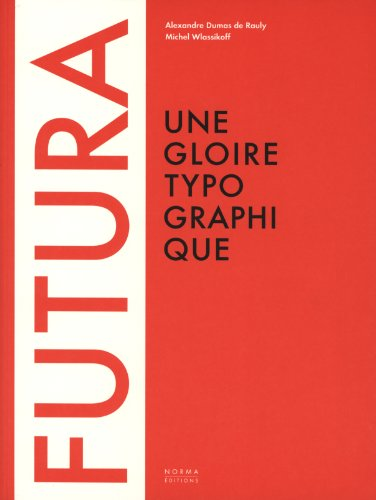 Futura : Une gloire typographique par Alexandre Dumas de Rauly