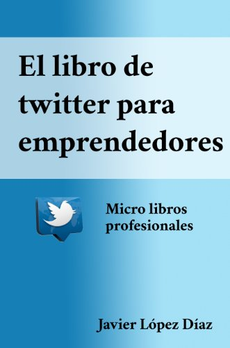 El libro de Twitter para emprendedores (Micro libros profesionales nº 2) por Javier López Díaz