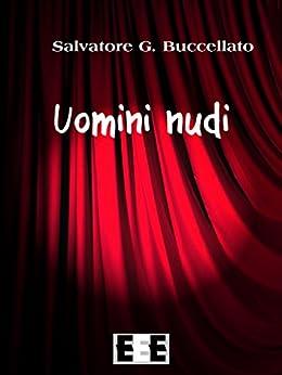Uomini nudi (Fuoridallequinte Vol. 6) (Italian Edition) by [Salvatore Buccellato]