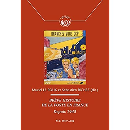Brève histoire de la Poste en France: Depuis 1945 (Histoire de la Poste et des Communications / History of the Post Offices and Communications t. 6)
