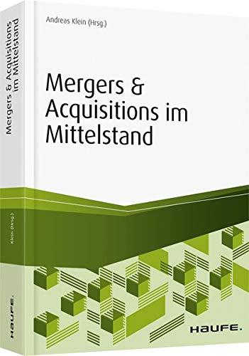 Mergers & Acquisitions im Mittelstand - inkl. Arbeitshilfen online: Instrumente, Kennzahlen und Best-Practice-Prozesse (Haufe Fachbuch)