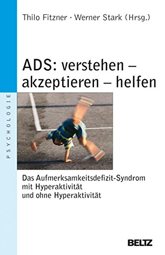 ADS - verstehen, akzeptieren, helfen: Das Aufmerksamkeitsdefizitsyndrom mit Hyperaktivität und ohne Hyperaktivität (Beltz Taschenbuch / Psychologie)