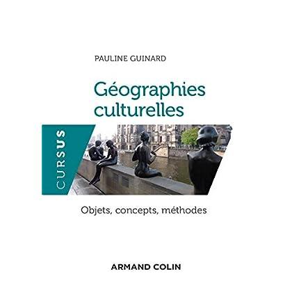 Géographies culturelles - Objets, concepts, méthodes