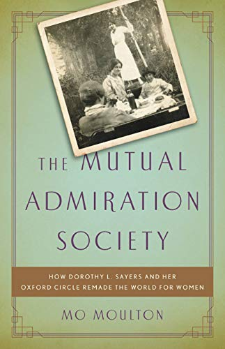 The Mutual Admiration Society: How Dorothy L. Sayers and her Oxford Circle Remade the World for Women (English Edition)