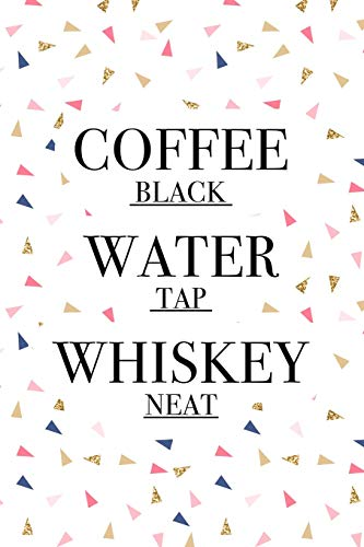 Coffee Black Water Tap Whiskey Neat: A 6x9 Inch Matte Softcover Journal Notebook With 120 Blank Lined Pages And A Funny Caffeine Loving Cover Slogan