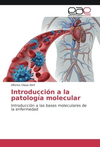 Introducción a la patología molecular: Introducción a las bases moleculares de la enfermedad por Alfonso Olaya Abril