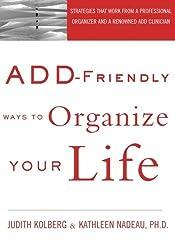 ADD-Friendly Ways to Organize Your Life by Judith Kolberg (2002-08-24)