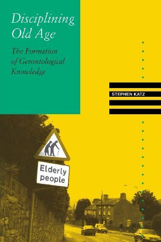Disciplining Old Age: The Formation of Gerontological Knowledge (Knowledge, Disciplinarity and Beyond) by Katz, Stephen (1996) Paperback