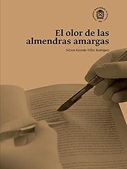 El Olor De Las Almendras Amargas por Nelson Ricardo Téllez Rodríguez