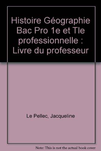 Histoire Géographie Bac Pro 1e et Tle professionnelle : Livre du professeur