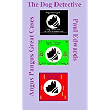 The Dog Detective - Angus Pangus' Great Cases (Angus Pangus Dog Detective Book 4) (English Edition)