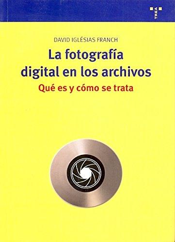 La fotografía digital en los archivos. Qué es y cómo se trata (Biblioteconomía y Administración Cultural) por David Iglésias Franch