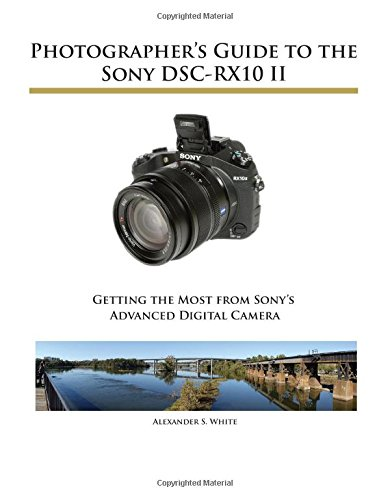 Photographer's Guide to the Sony DSC-RX10 II por Alexander S. White