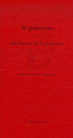 Le poivron : Dix façons de le préparer par Régine Lorfeuvre-Audabram