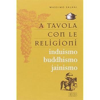 A Tavola Con Le Religioni. Induismo, Buddhismo, Jainismo