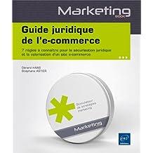 Guide juridique de l'e-commerce - 7 règles à connaître pour la sécurisation juridique et la valorisation d'un site e-commerce