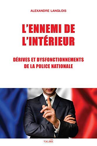 L'Ennemi de l'Intérieur: Dérives et dysfonctionnements de la Police nationale