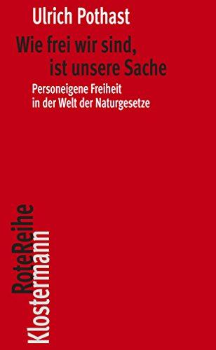 Wie frei wir sind, ist unsere Sache: Personeigene Freiheit in der Welt der Naturgesetze (Klostermann Rote Reihe 86)