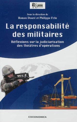 Responsabilité des militaires (La) - Réflexions sur la judiciarisation des théâtres d'opérations