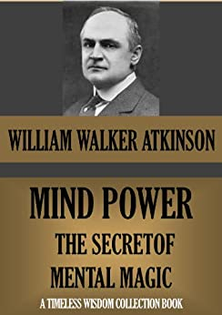 Mind‑Power: The Secret of Mental Magic (Timeless Wisdom Collection Book 113) (English Edition) von [Atkinson, William Walker]