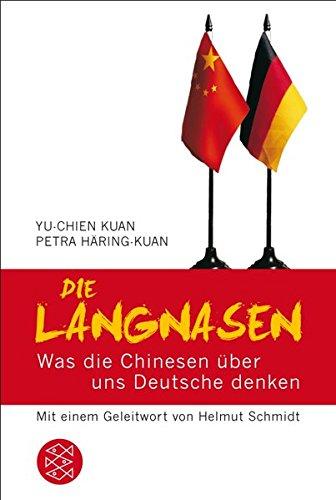 Die Langnasen: Was die Chinesen über uns Deutsche denken Mit einem Geleitwort von Helmut Schmidt
