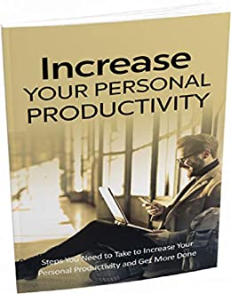 855101dddaf Increase Your Personal Productivity  Discover the Secrets for Increasing  Your Personal Productivity and Getting More Done in Less Time Kindle Edition