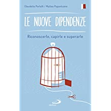Le nuove dipendenze: Riconoscerle, capirle e superarle (Italian Edition)