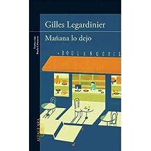 BY Legardinier, Gilles ( Author ) [ MANANA LO DEJO = I'M ENDING IT TOMORROW (SPANISH) - ] May-2013 [ Paperback ]