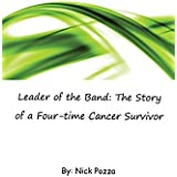 Leader of the Band: The Story of a Four-time Cancer Survivor