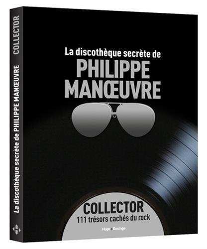 La discothèque secrète de Philippe Manoeuvre - Collector