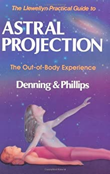 The Llewellyn Practical Guide to Astral Projection:  The Out-of -Body Experience par [Denning, Melita, Osborne Phillips]