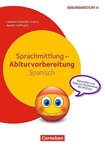 Sprachmittlung - Abiturvorbereitung Spanisch: Materialien und Tipps zur Vorbereitung der Prüfung. Kopiervorlagen