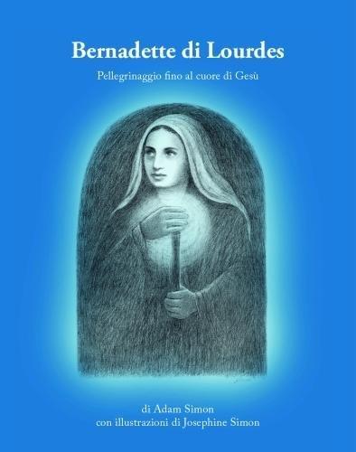 Bernadette di Lourdes: Pellegrinagio fino al cuore de Gesu