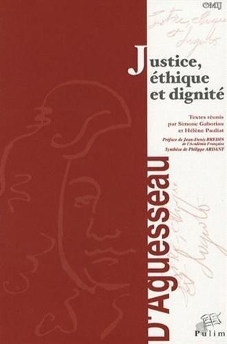 Justice, Ethique et Dignité : Actes du colloque organisé à Limoges Le 19 et 20 novembre 2004