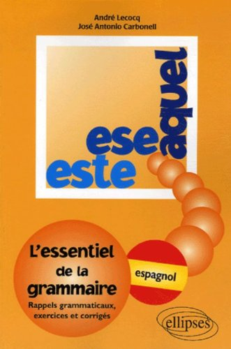 Este, ese, aquel : L'essentiel de la grammaire, exercices et corrigés - Espagnol par André Lecocq, José-Antonio Carbonell