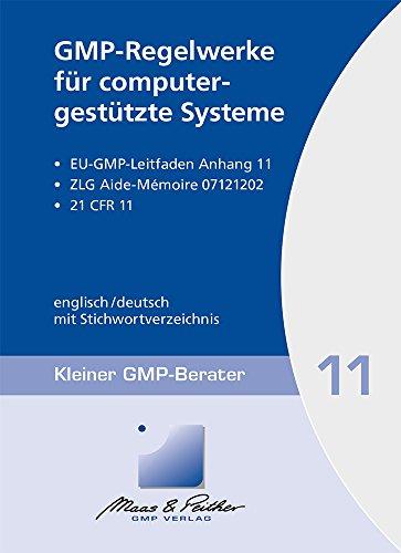 GMP-Regelwerke für computergestützte Systeme: Kleiner GMP-Berater Band 11
