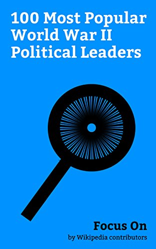 Focus On: 100 Most Popular World War II Political Leaders: George VI, Winston Churchill, Franklin D. Roosevelt, Joseph Stalin, Harry S. Truman, Benito ... Hirohito, Subhas Chandra Bose, etc.