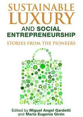 [(Sustainable Luxury and Social Entrepreneurship : Stories from the Pioneers)] [Edited by Miguel Angel Gardetti ] published on (June, 2014)