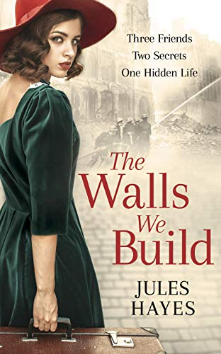 The Walls We Build: A dual timeline WW2 story of misguided honour, love, and redemption by [Hayes, Jules]