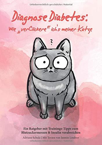 Diagnose Diabetes: Wie 'verClickere' ich's meiner Katze?: Ein Ratgeber mit Trainings-Tipps zum...